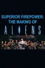 Watch Superior Firepower: The Making of \'Aliens\' Letmewatchthis